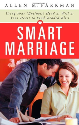 Smart Marriage: Using Your (Business) Head as Well as Your Heart to Find Wedded Bliss