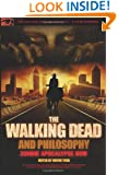 The Walking Dead and Philosophy: Zombie Apocalypse Now (Popular Culture and Philosophy)