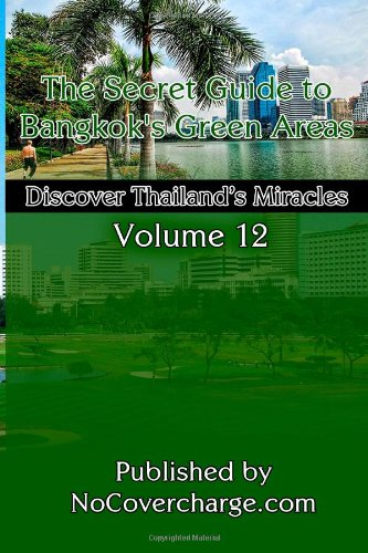 The Secret Guide to Bangkok's Green Areas: Discover Thailand's Miracles Volume 12