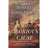 The Glorious Cause: The American Revolution, 1763-1789 (Oxford History of the United States)by Robert Middlekauff