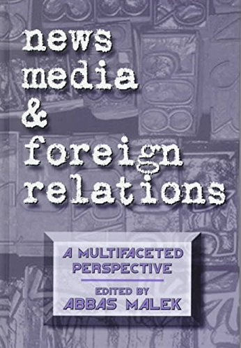 news-media-and-foreign-relations-a-multifaceted-perspective-by-abbas-malek-published-january-1997