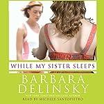 While My Sister Sleeps | Barbara Delinsky