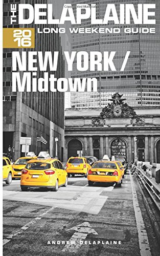New York / Midtown - The Delaplaine 2016 Long Weekend Guide (Long Weekend Guides)