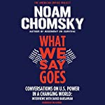 What We Say Goes: Conversations on U.S. Power in a Changing World   Noam Chomsky,David Barsamian