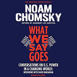 What We Say Goes: Conversations on U.S. Power in a Changing World | [Noam Chomsky, David Barsamian]