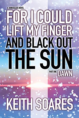 For I Could Lift My Finger and Black Out the Sun - Part 1: DAWN