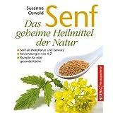 """Senf - Das geheime Heilmittel der Natur: Senf als Heilpflanze und Gew�rz - Anwendungen von A bis Zvon """"Susanne Oswald"""""""