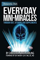 Dementia Diet: Everyday Mini-Miracles: Through Diet, Vitamins and Supplements (Volume 1) by Shari Darling (2015-03-26)