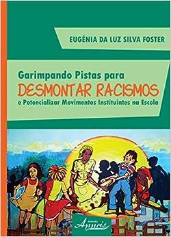 Garimpando Pistas Para Desmontar Racismos e Potencializar Movimentos