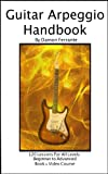 img - for Guitar Arpeggio Handbook, 2nd Edition: 120-Lesson, Step-By-Step Guide to Guitar Arpeggios, Music Theory, and Technique-Building Exercises, Beginner to Advanced Levels (Book & Videos) book / textbook / text book