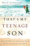 img - for That's My Teenage Son: How Moms Can Influence Their Boys to Become Good Men book / textbook / text book
