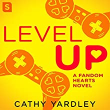 Level Up: A Geek Girl Rom Com Audiobook by Cathy Yardley Narrated by Serena St. Clair, Dirk Slade