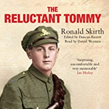 The Reluctant Tommy: An Extraordinary Memoir of the First World War Audiobook by Ronald Skirth, Edited by Duncan Barrett Narrated by Daniel Weyman