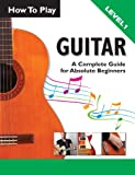 img - for How To Play Guitar: A Complete Guide For Absolute Beginners - Level 1 book / textbook / text book