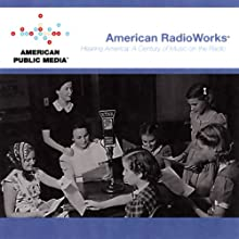Hearing America: A Century of Music on the Radio (       UNABRIDGED) by American RadioWorks Narrated by  uncredited