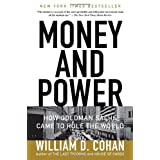 Money and Power: How Goldman Sachs Came to Rule the World ~ William D. Cohan