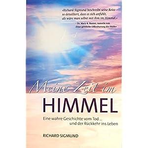 Meine Zeit im Himmel: Eine wahre Geschichte vom Sterben und der Rückkehr ins Leben