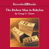 The Richest Man in Babylon: The Success Secrets of the Ancients (       UNABRIDGED) by George S. Clason Narrated by Richard Ferrone