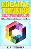 Creative Thinking: What Top Creative People Around the World Can Teach Us (Creative Visualization, Creative Confidence, Entrepreneurship, Creative Business)