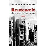 """Beutewelt 2: Aufstand in der Fernevon """"Alexander Merow"""""""