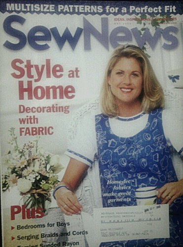 Sew News Magazine (Ideas Inspirations And Techniques) May 2000: Style At Home; Decorating With Fabric; Home Decorator Fabrics Can Make Great Garments; Bedrooms For Boys' Serger Braids And Chords; Teming Sueded Rayon