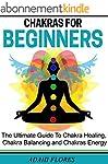 Chakras: Chakras, The Complete Guide...