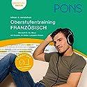 Französisch Oberstufentraining Hörbuch von Christine Lippet Gesprochen von: Laurence Blanc-Walz, Christoph Franz