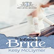 The Infamous Bride: Once Upon a Wedding Series, Book 4 | Kelly McClymer