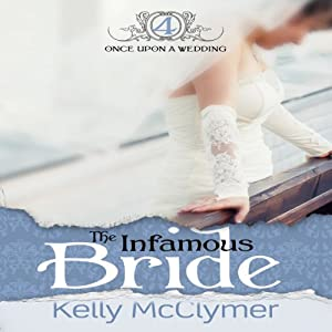 The Infamous Bride: Once Upon a Wedding Series, Book 4 | [Kelly McClymer]