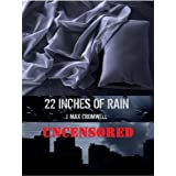 22 Inches of Rain - Uncensoreddi J. Max Cromwell