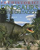 Dinosaurs of the Cretaceous (Prehistoric!)