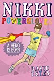 Nikki Powergloves- A Hero is Born (The Adventures of Nikki Powergloves)