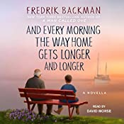And Every Morning the Way Home Gets Longer and Longer: A Novella | [Fredrik Backman]