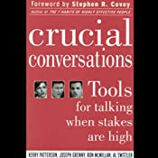 Crucial Conversations: Tools for Talking When Stakes are High | [Kerry Patterson, Joseph Grenny, Ron McMillan, Al Switzler]