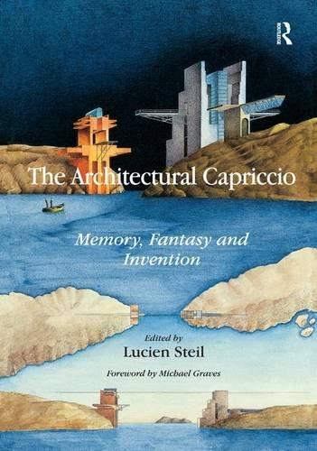 The Architectural Capriccio: Memory, Fantasy and Invention (Ashgate Studies in Architecture)