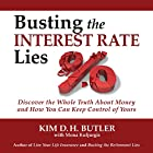 Busting the Interest Rate Lies: Discover the Whole Truth About Money and How You Can Keep Control of Yours Hörbuch von Kim D. H. Butler, Mona Kuljurgis Gesprochen von: Kim D. H. Butler