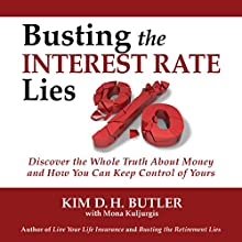 Busting the Interest Rate Lies: Discover the Whole Truth About Money and How You Can Keep Control of Yours Audiobook by Kim D. H. Butler, Mona Kuljurgis Narrated by Kim D. H. Butler