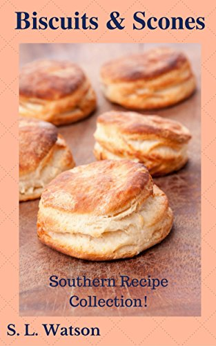 Biscuits & Scones: Southern Recipe Collection! (Southern Cooking Recipes Book 47) by S. L. Watson