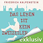 Das Leben ist kein Zweizeiler | Friedrich Kalpenstein