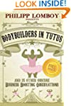 Bodybuilders in Tutus and 35 Other Ob...
