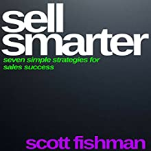 Sell Smarter: Seven Simple Strategies for Sales Success | Livre audio Auteur(s) : Scott Fishman Narrateur(s) : Mike Norgaard