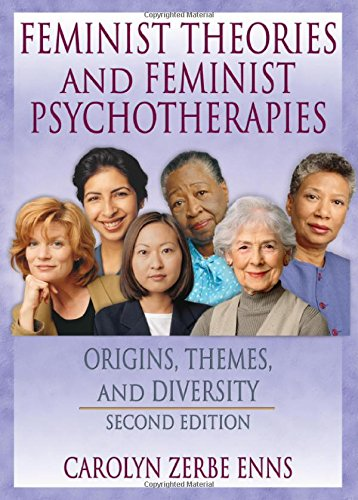 Feminist Theories and Feminist Psychotherapies: Origins, Themes, and Diversity, Second Edition (Haworth Innovations in F