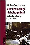 Alles bewältigt, nichts begriffen!: Nationalsozialismus im Unterricht