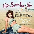 Ma Speaks Up: And a First-Generation Daughter Talks Back Hörbuch von Marianne Leone Gesprochen von: Marianne Leone