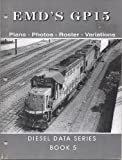 img - for EMD's GP15: Plans Photos Roster Variations (Diesel Data Series, Book 5) book / textbook / text book