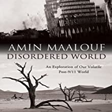 Disordered World: Setting a New Course for the Twenty-First Century (       UNABRIDGED) by Amin Maalouf, George Willer (translator) Narrated by Kevin Pierce