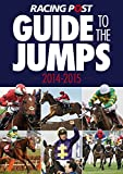 Racing Post Guide to the Jumps 2014-2015 David Dew