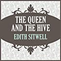 The Queens and the Hive (       UNABRIDGED) by Edith Sitwell Narrated by Helen Lloyd