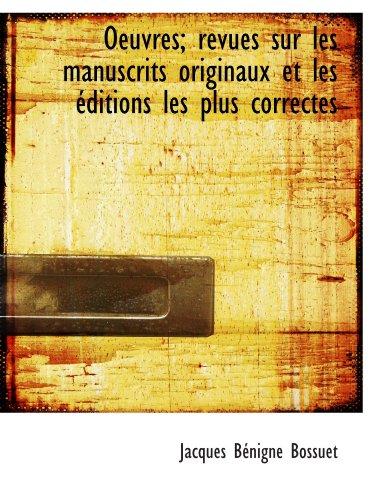 Oeuvres; revues sur les manuscrits originaux et les éditions les plus correctes