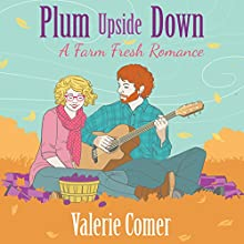 Plum Upside Down: A Farm Fresh Romance, Book 5 Audiobook by Valerie Comer Narrated by Becky Doughty